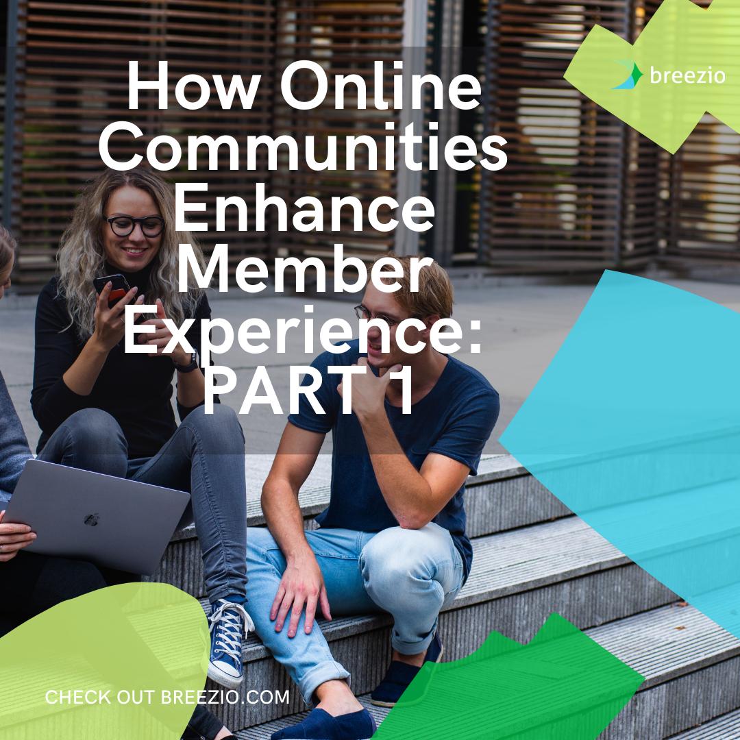 How Online Communities Enhance Member Experience PART 1