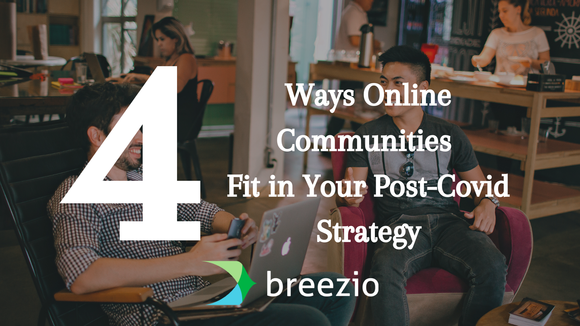 Ways Online Communities Fit in Your Post-Covid Strategy