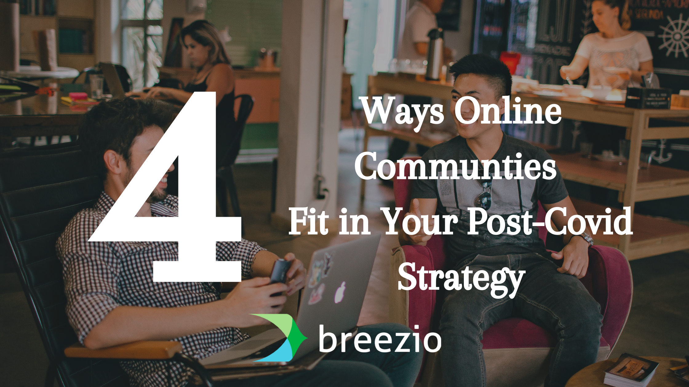 4 Ways Online Communities Fit Into Your Post-COVID Strategy